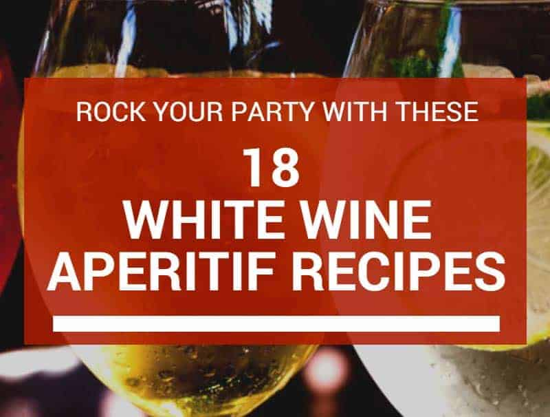 Rock Your Party With These 18 White Wine Aperitif Recipes