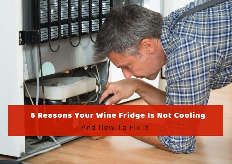 6 Reasons Your Wine Fridge Is Not Cooling And How To Fix It
