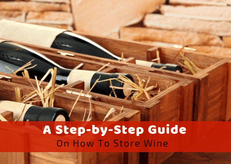 A Step By Step Guide on How to Store Wine